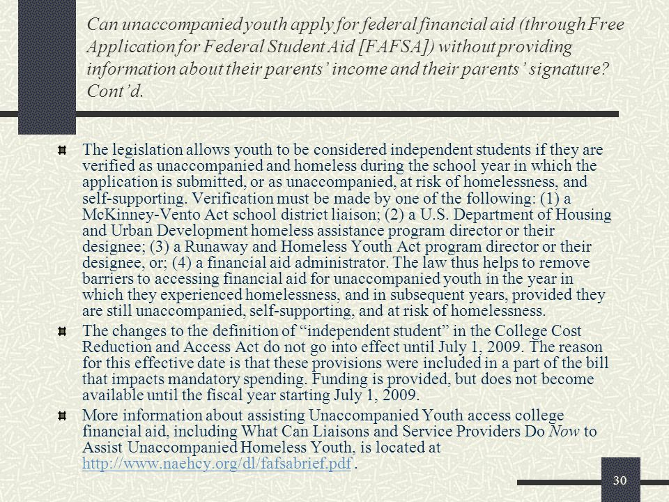 Can unaccompanied youth apply for federal financial aid (through Free Application for Federal Student Aid [FAFSA]) without providing information about their parents' income and their parents' signature Cont'd.
